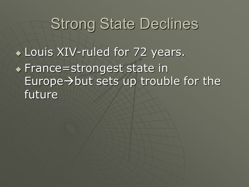 Strong State Declines  Louis XIV-ruled for 72 years.