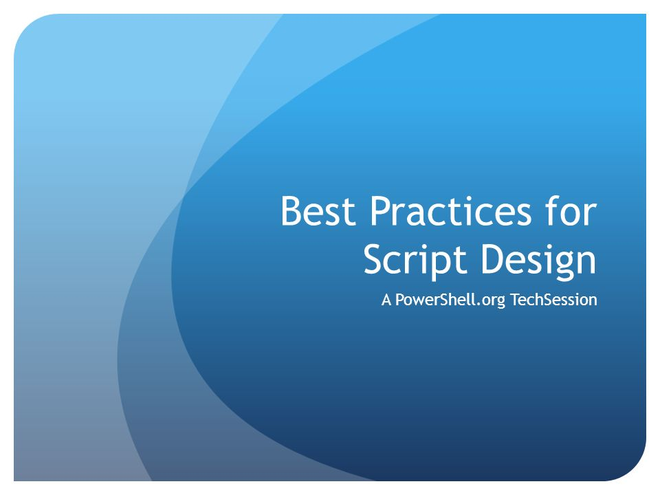 Best Practices for Script Design A PowerShell org TechSession  - ppt