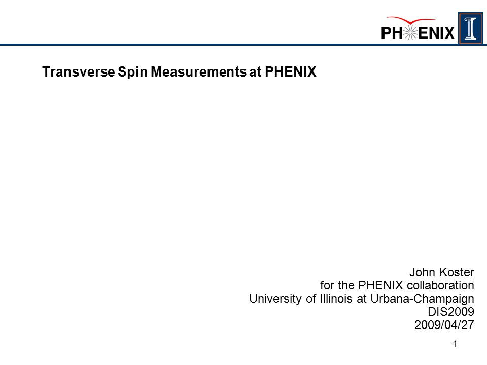 1 Transverse Spin Measurements at PHENIX John Koster for the PHENIX collaboration University of Illinois at Urbana-Champaign DIS /04/27