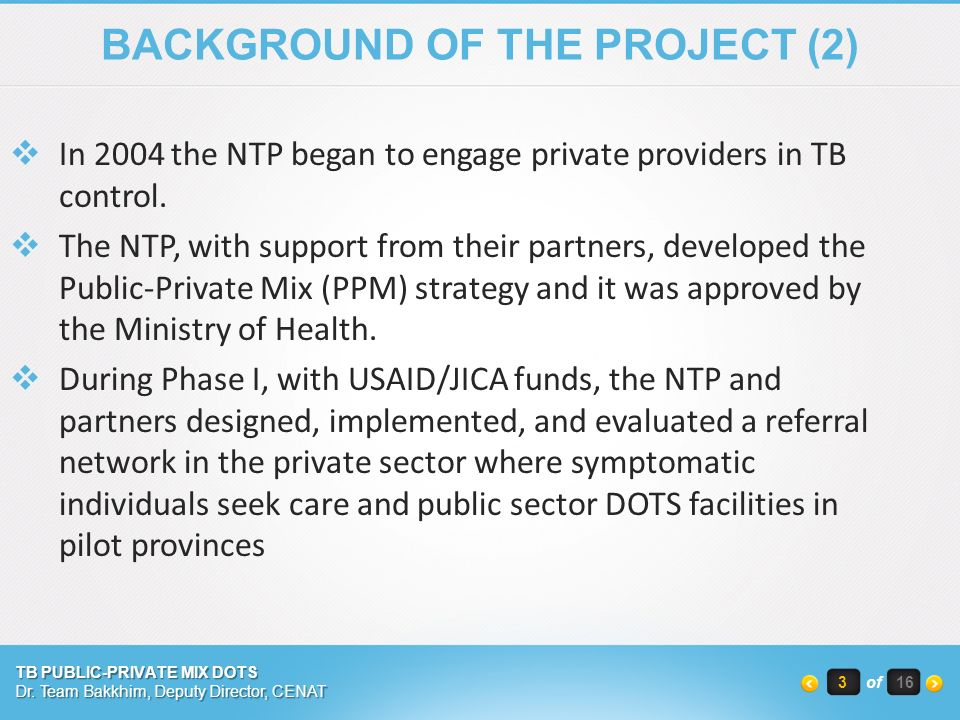 BACKGROUND OF THE PROJECT (2)  In 2004 the NTP began to engage private providers in TB control.