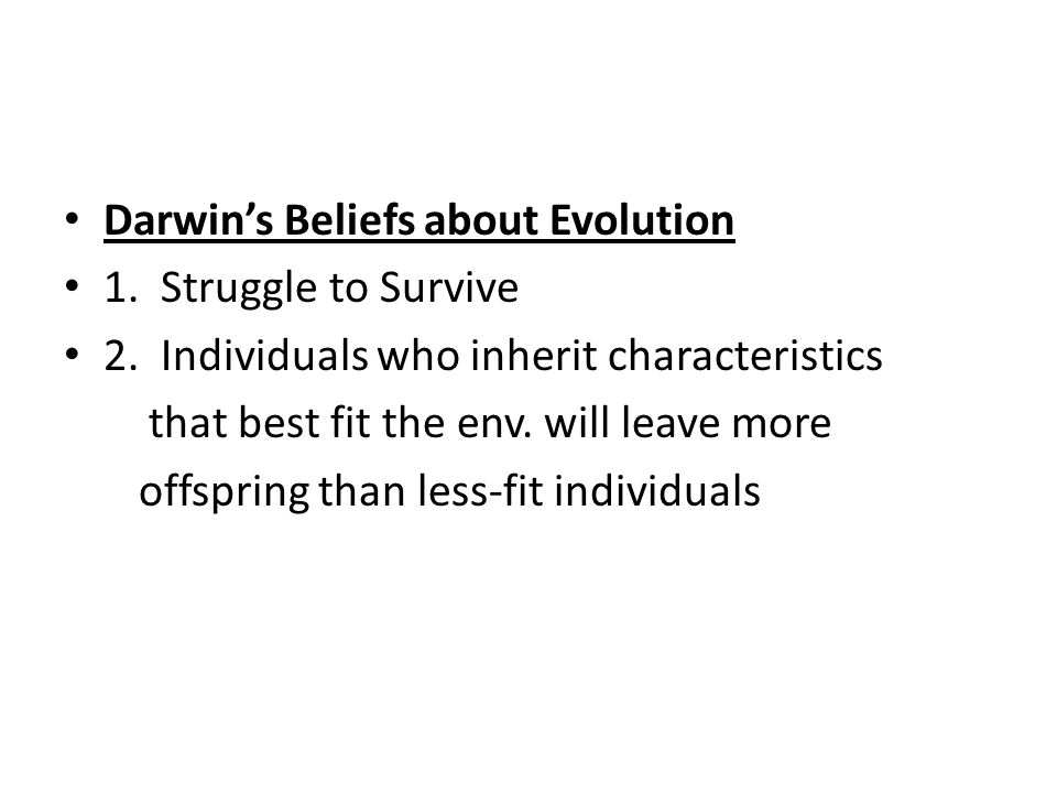 Darwin's Beliefs about Evolution 1. Struggle to Survive 2.