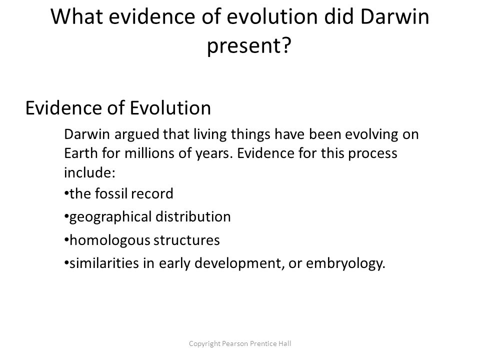 Copyright Pearson Prentice Hall Evidence of Evolution Darwin argued that living things have been evolving on Earth for millions of years.