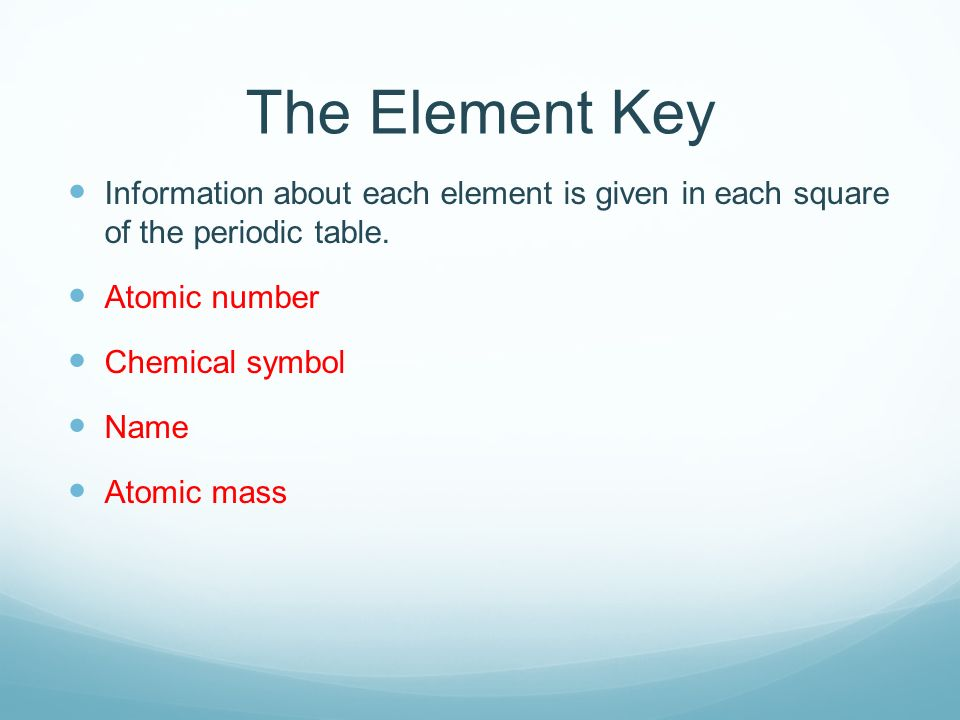 The Element Key Information about each element is given in each square of the periodic table.