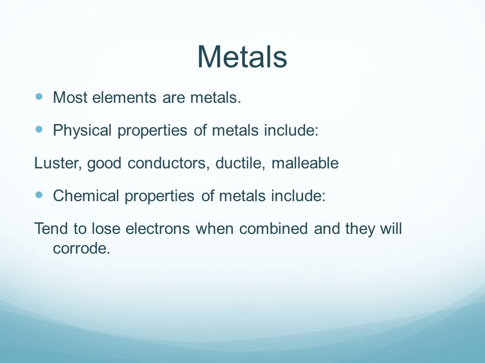 Metals Most elements are metals.