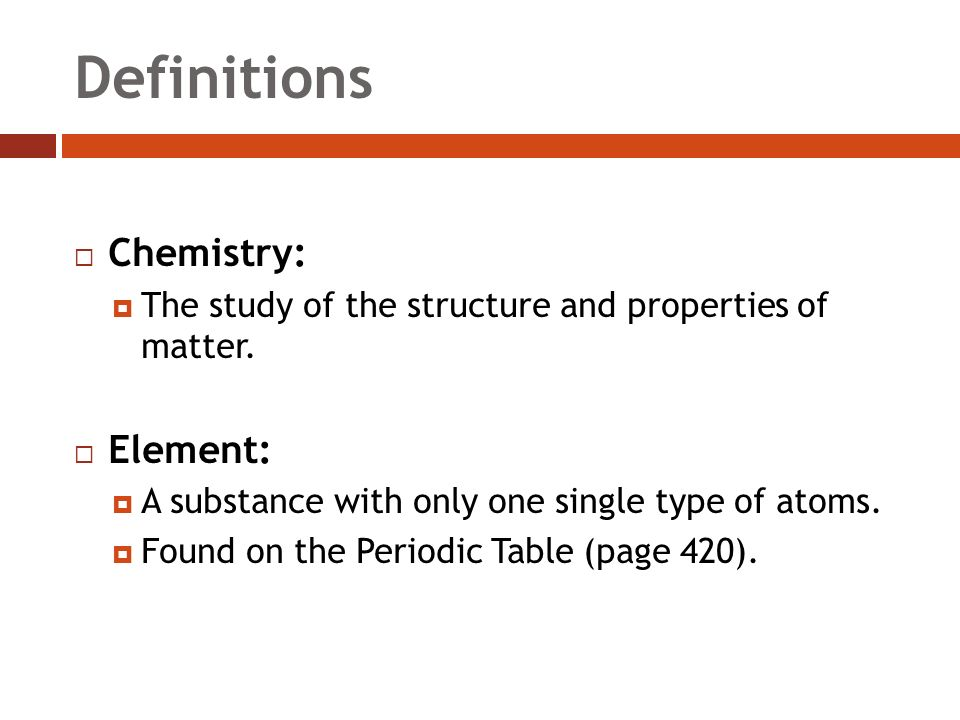 Definitions  Chemistry:  The study of the structure and properties of matter.