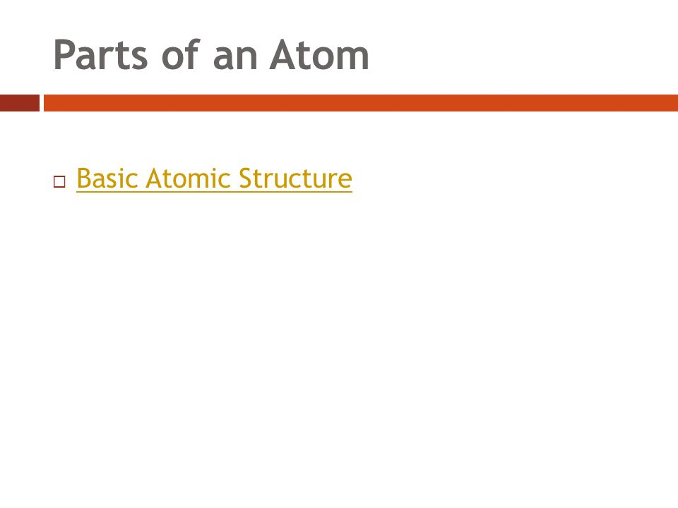 Parts of an Atom  Basic Atomic Structure Basic Atomic Structure