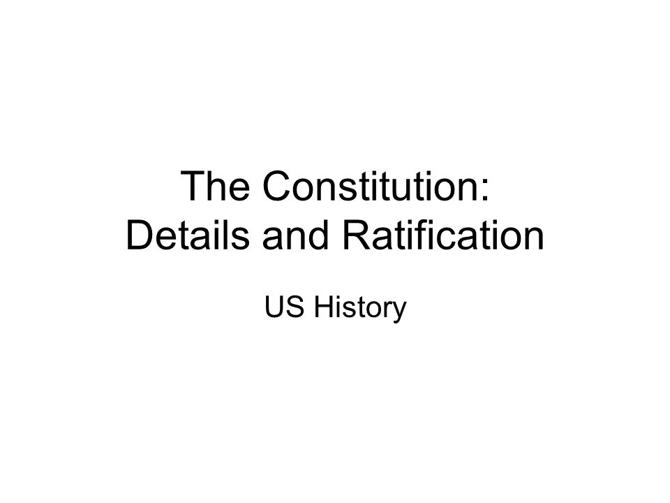 The Constitution: Details and Ratification US History