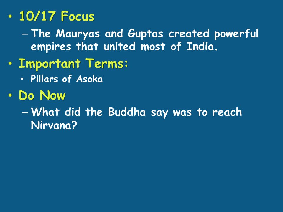 10/17 Focus 10/17 Focus – The Mauryas and Guptas created powerful empires that united most of India.