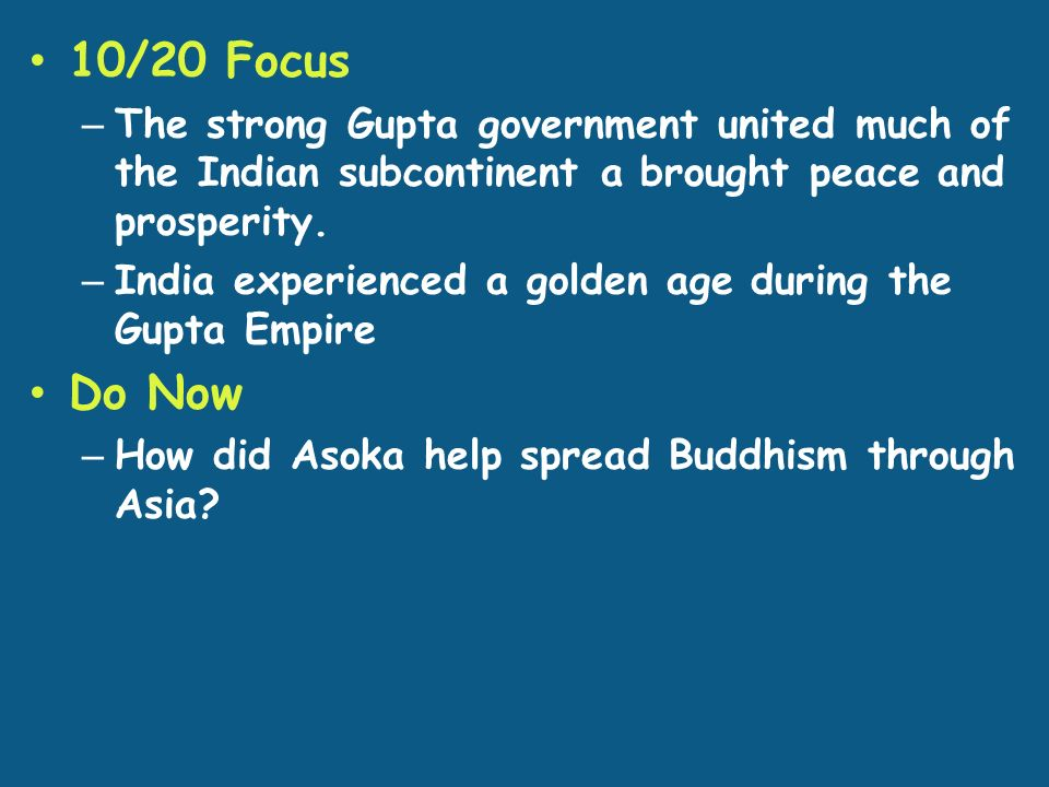 10/20 Focus – The strong Gupta government united much of the Indian subcontinent a brought peace and prosperity.