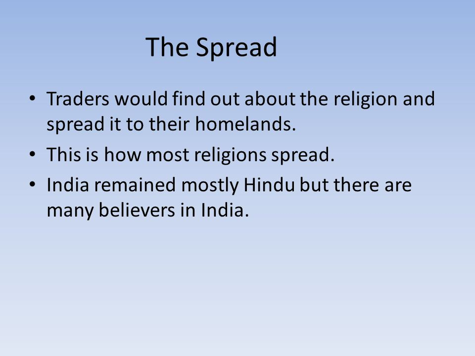 The Spread Traders would find out about the religion and spread it to their homelands.
