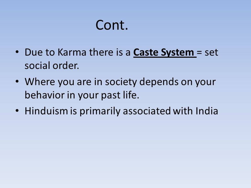 Cont. Due to Karma there is a Caste System = set social order.