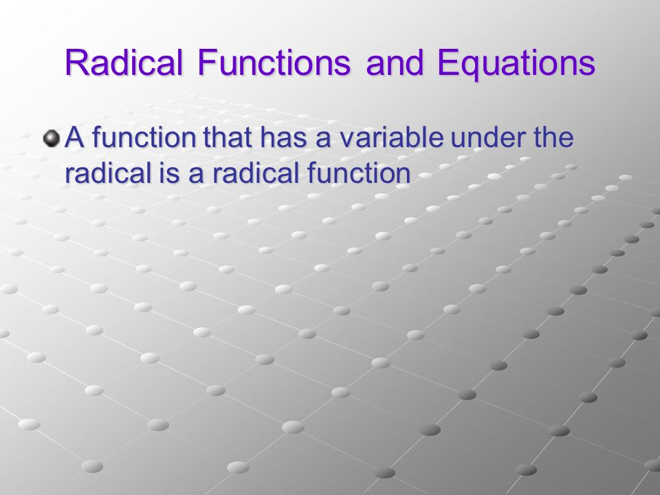 Radical Functions and Equations A function that has a variable under the radical is a radical function