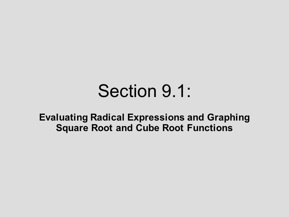Section 9.1: Evaluating Radical Expressions and Graphing Square Root and Cube Root Functions