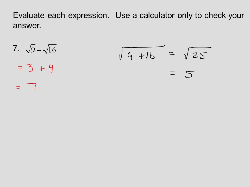 Evaluate each expression. Use a calculator only to check your answer. 7.