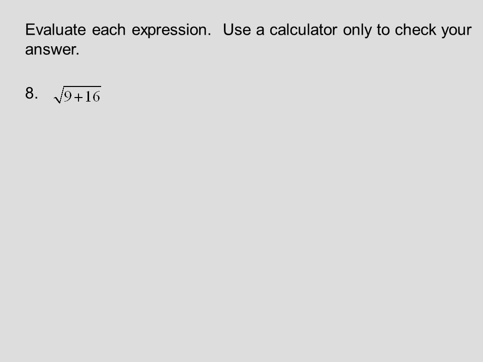 Evaluate each expression. Use a calculator only to check your answer. 8.