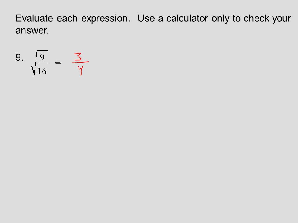 Evaluate each expression. Use a calculator only to check your answer. 9.
