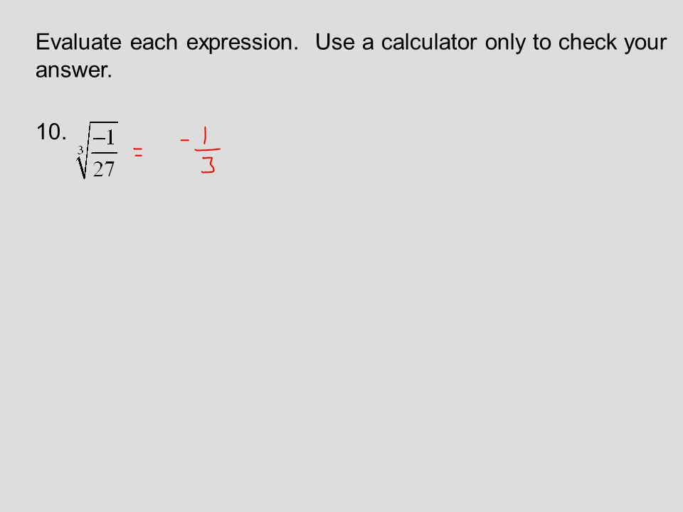 Evaluate each expression. Use a calculator only to check your answer. 10.