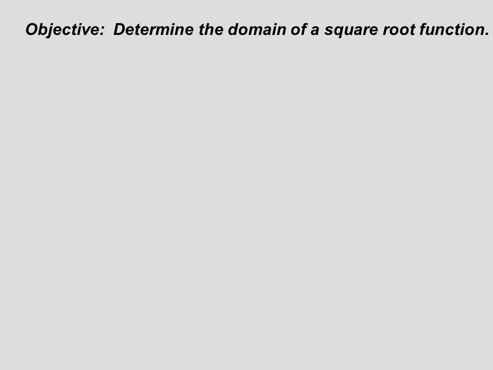 Objective: Determine the domain of a square root function.
