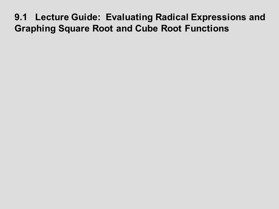 9.1 Lecture Guide: Evaluating Radical Expressions and Graphing Square Root and Cube Root Functions