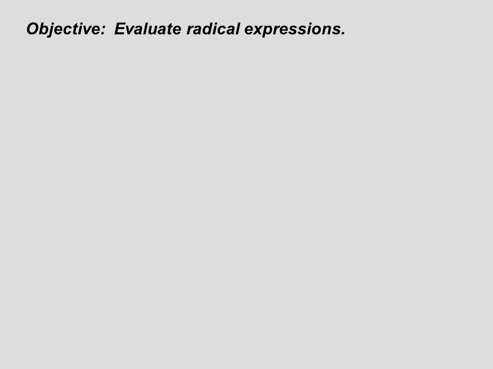 Objective: Evaluate radical expressions.
