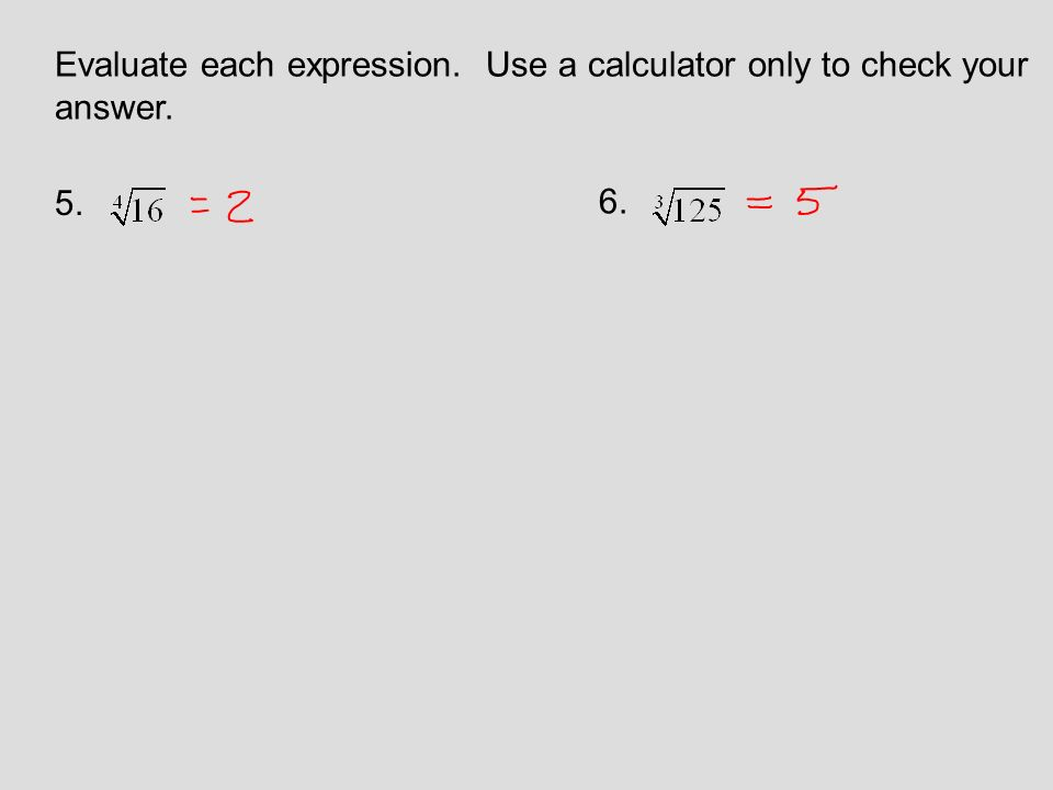Evaluate each expression. Use a calculator only to check your answer