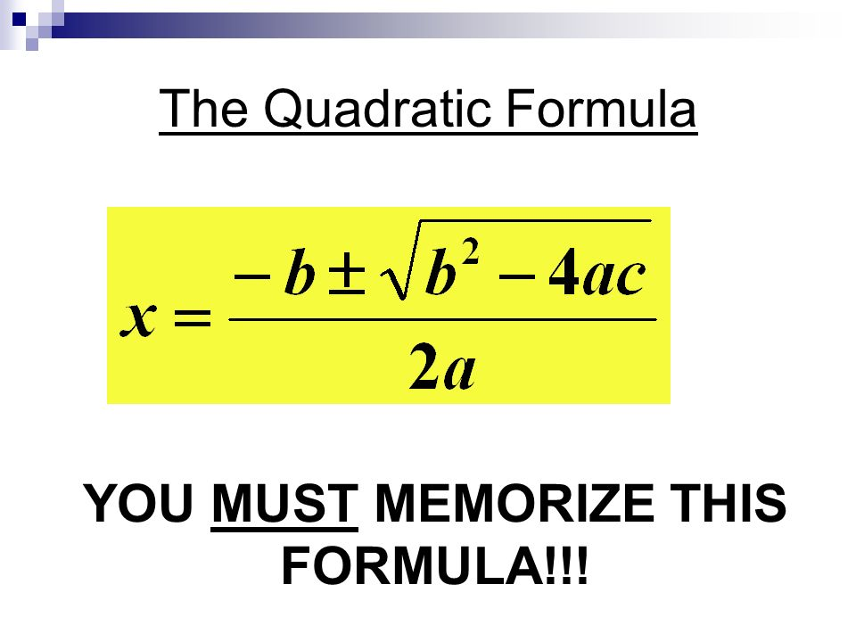The Quadratic Formula YOU MUST MEMORIZE THIS FORMULA!!!
