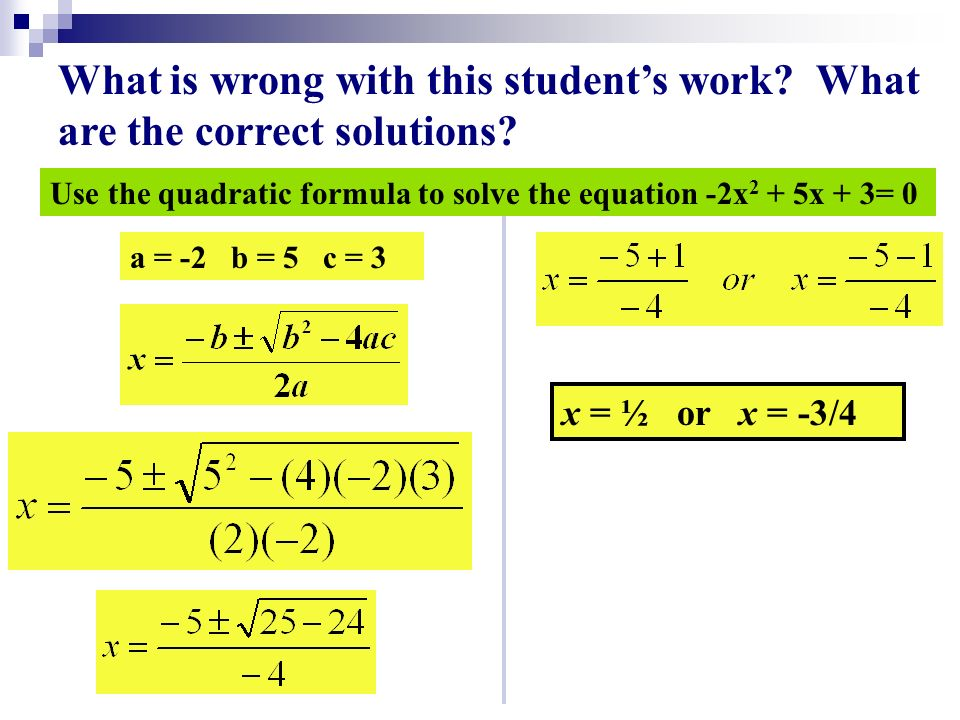 a = -2 b = 5 c = 3 x = ½ or x = -3/4 What is wrong with this student's work.