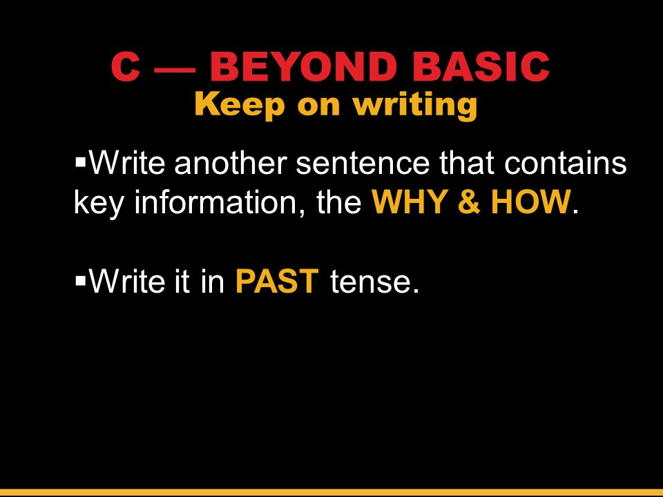 WHY & HOW  Write another sentence that contains key information, the WHY & HOW.