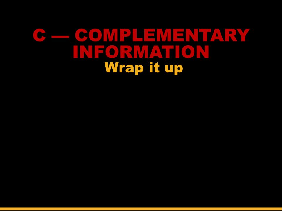 Wrap it up C — COMPLEMENTARY INFORMATION Expand coverage by going behind the scenes.