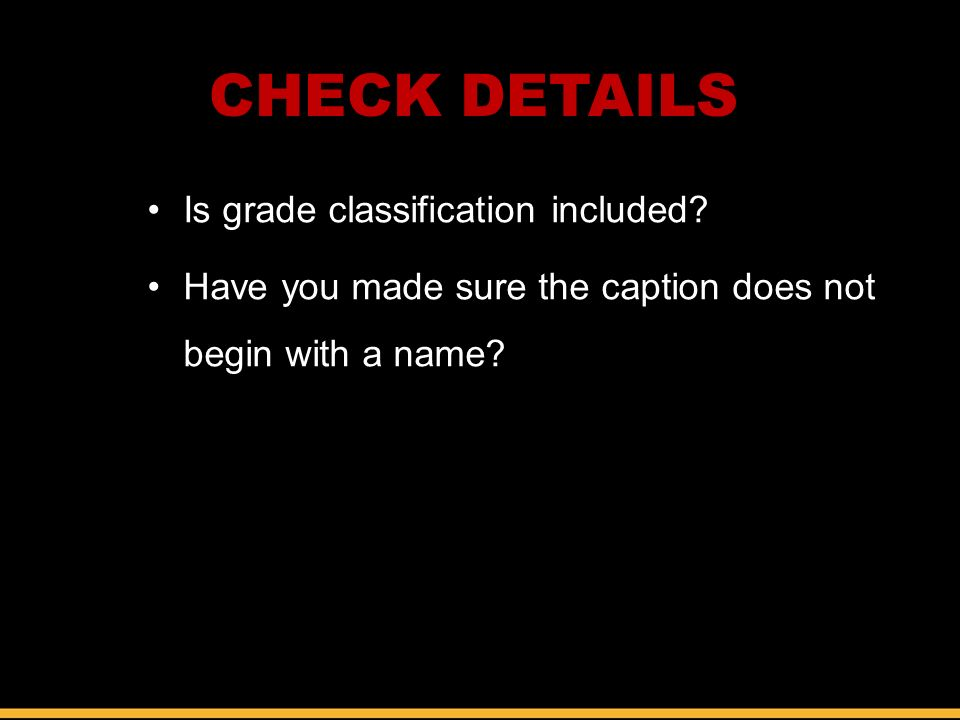 Is grade classification included. Have you made sure the caption does not begin with a name.