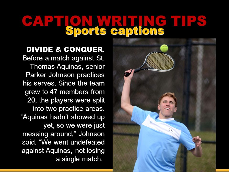 CAPTION WRITING TIPS Sports captions DIVIDE & CONQUER.