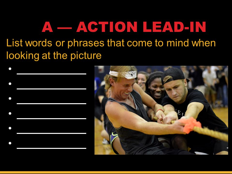 ____________ A — ACTION LEAD-IN List words or phrases that come to mind when looking at the picture.