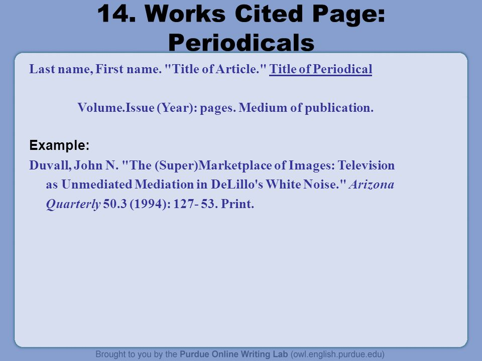 14. Works Cited Page: Periodicals Last name, First name.