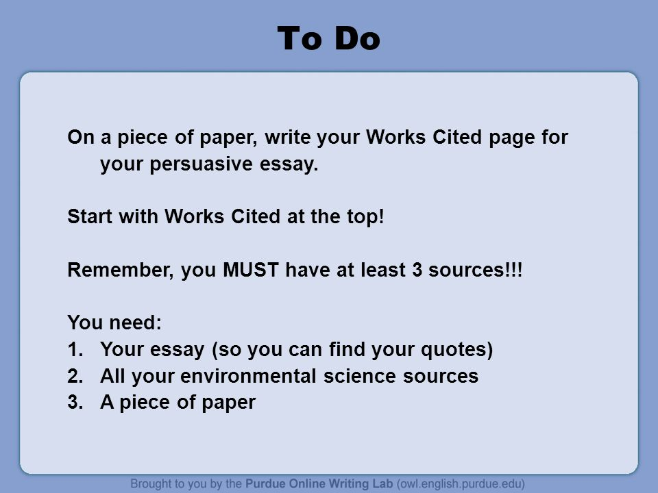 To Do On a piece of paper, write your Works Cited page for your persuasive essay.