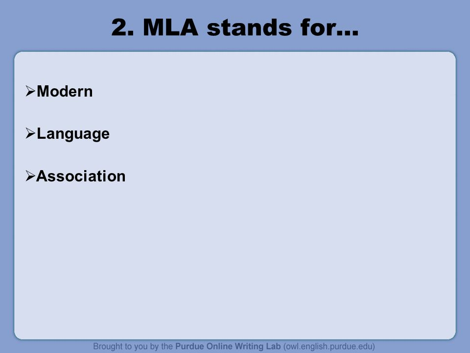 2. MLA stands for…  Modern  Language  Association