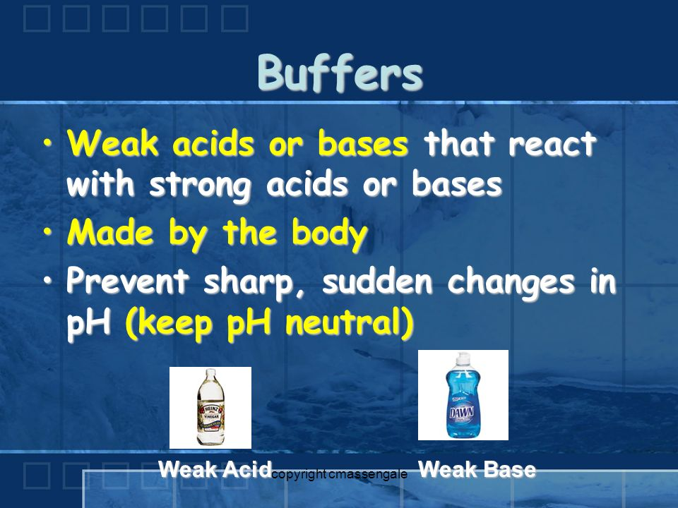 Buffers copyright cmassengale Control of pH is very important Most enzymes function only within a very narrow pH Control is accomplished with buffers made by the body Buffers keep a neutral pH (pH 7)