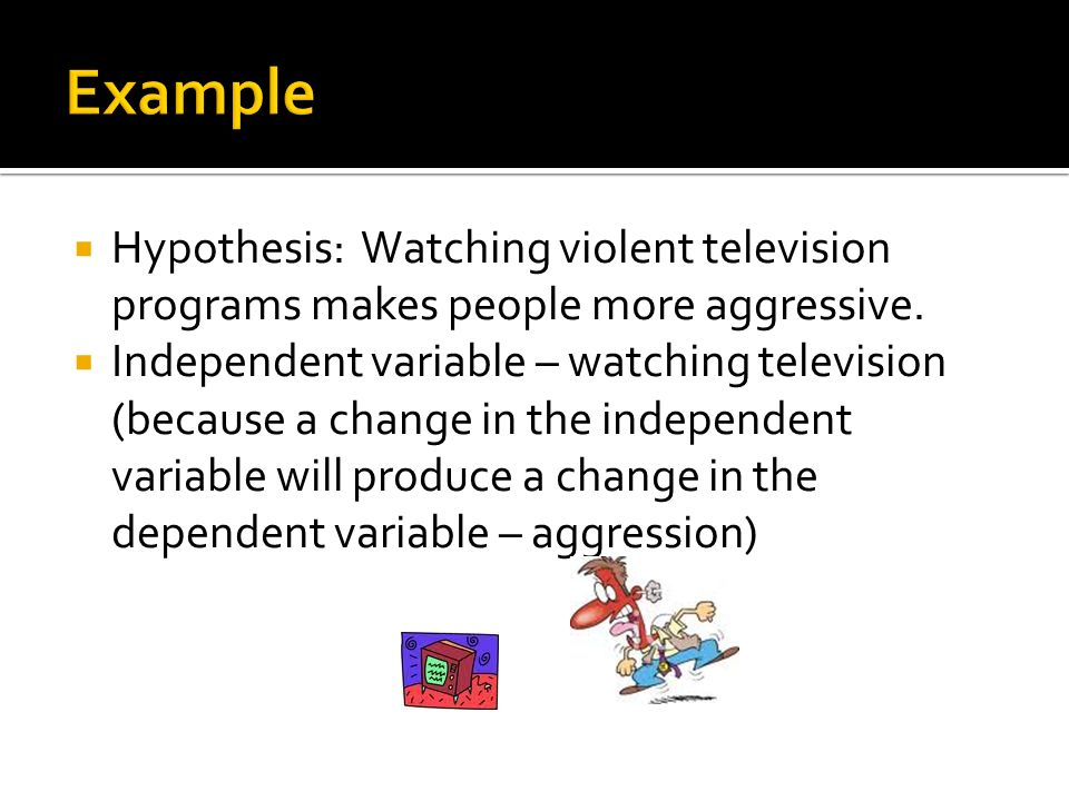  Hypothesis: Watching violent television programs makes people more aggressive.