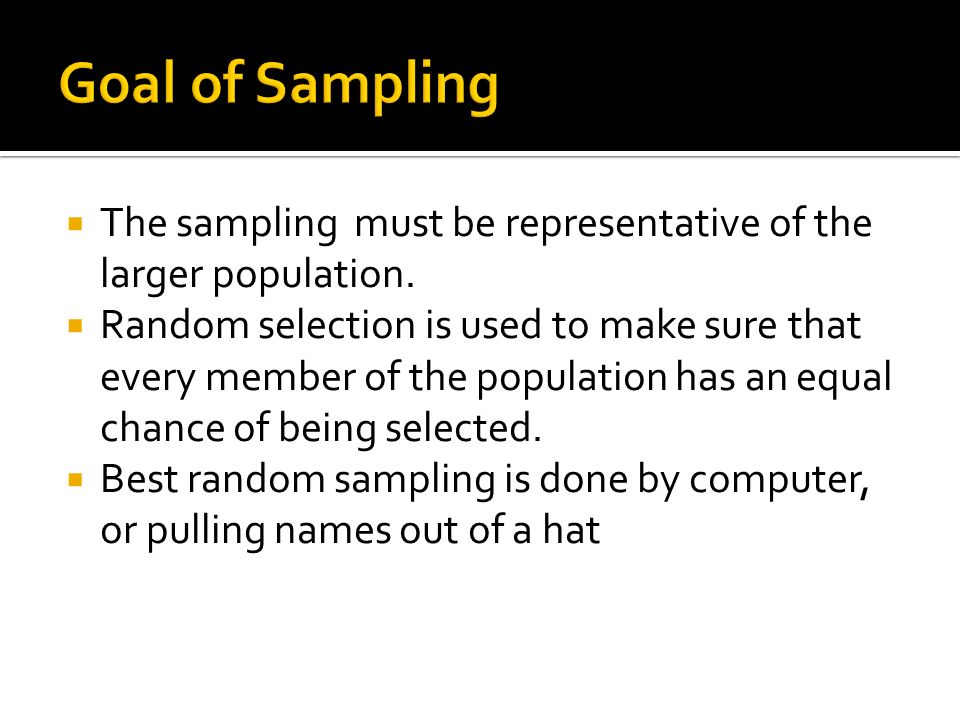  The sampling must be representative of the larger population.