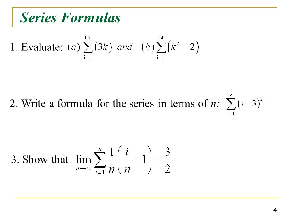 4 Series Formulas 2. Write a formula for the series in terms of n: 3. Show that 1. Evaluate: