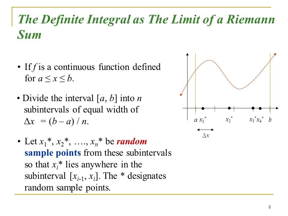 8 The Definite Integral as The Limit of a Riemann Sum If f is a continuous function defined for a ≤ x ≤ b.