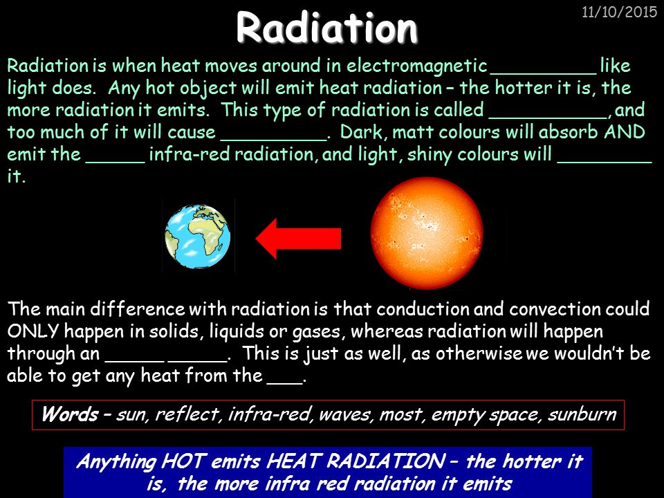 11/10/2015 Radiation is when heat moves around in electromagnetic _________ like light does.