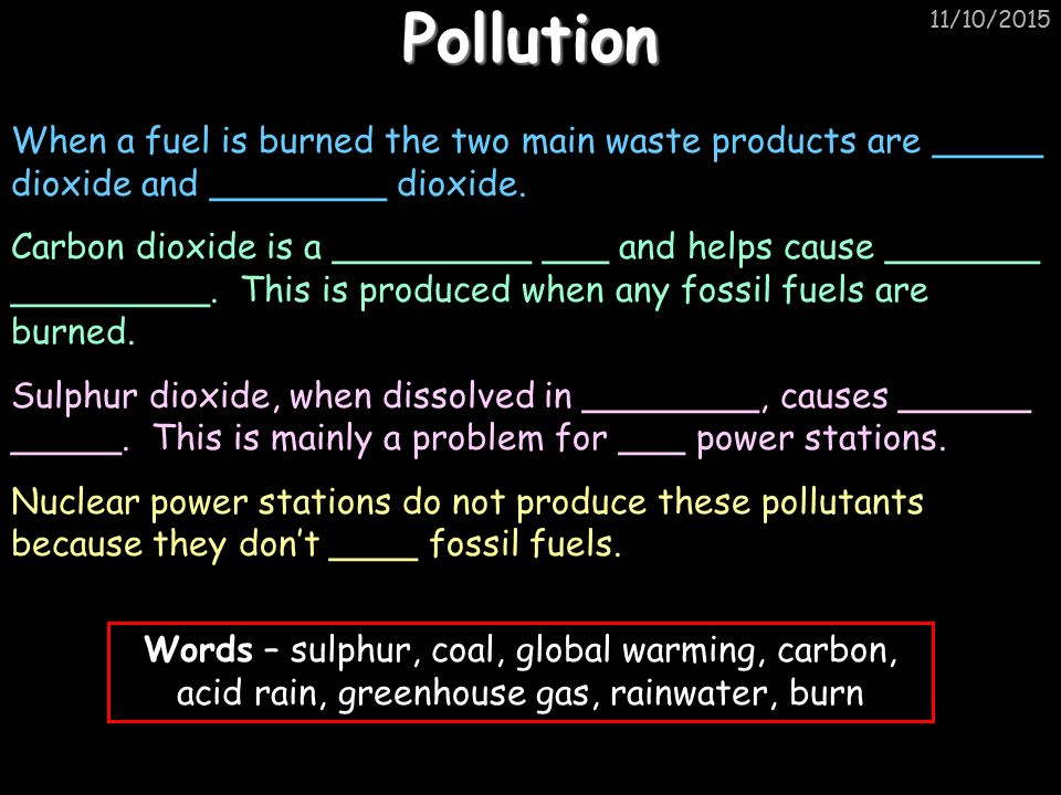 11/10/2015Pollution When a fuel is burned the two main waste products are _____ dioxide and ________ dioxide.