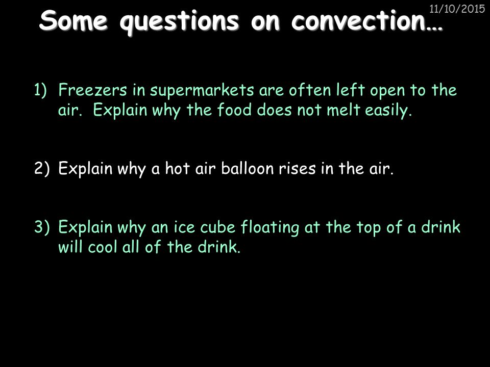 11/10/2015 Some questions on convection… 1)Freezers in supermarkets are often left open to the air.