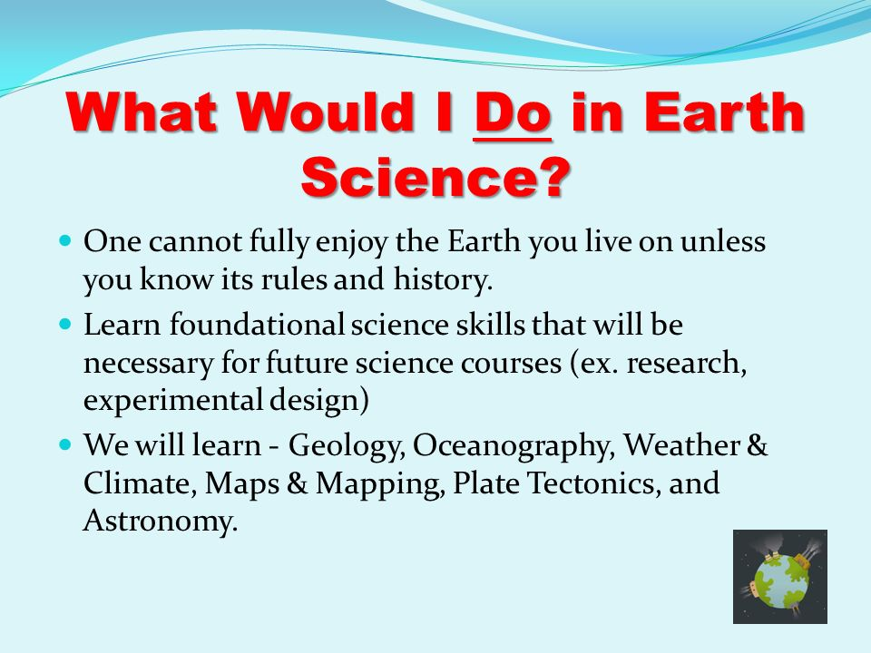 What Science Should I Take Next Year? EARTH SCIENCE Are you