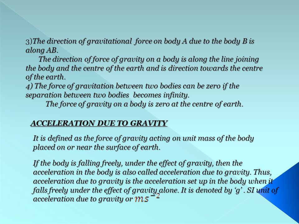The direction of gravitational force on body A due to the body B is along AB.