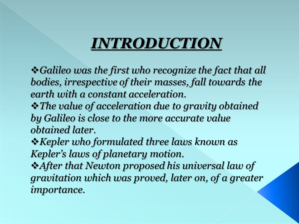  Galileo was the first who recognize the fact that all bodies, irrespective of their masses, fall towards the earth with a constant acceleration.