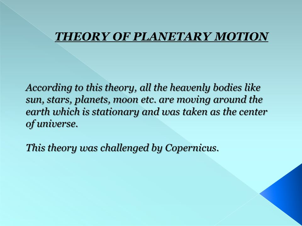 THEORY OF PLANETARY MOTION According to this theory, all the heavenly bodies like sun, stars, planets, moon etc.