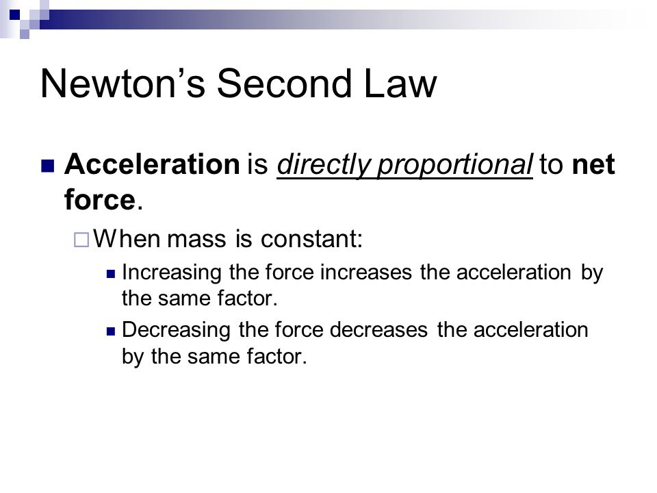 Newton's Second Law Acceleration is directly proportional to net force.
