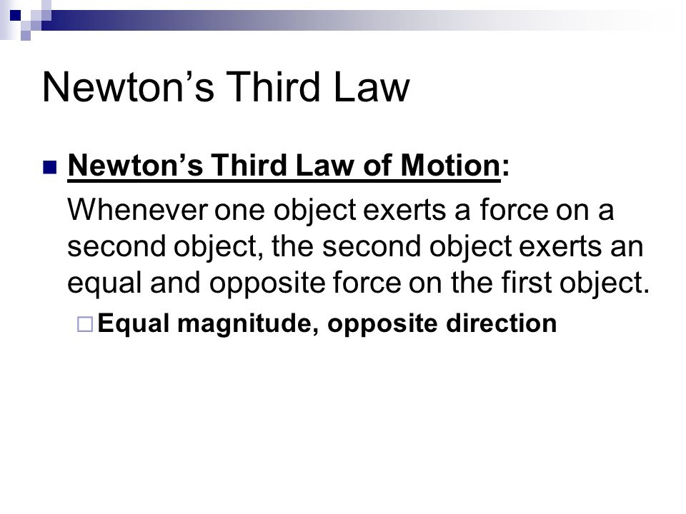 Newton's Third Law Newton's Third Law of Motion: Whenever one object exerts a force on a second object, the second object exerts an equal and opposite force on the first object.