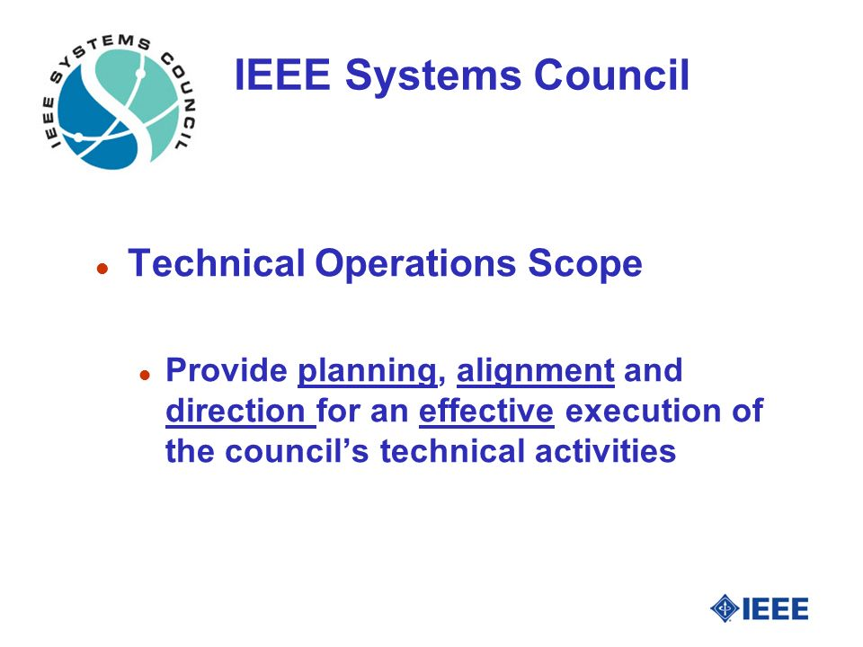 IEEE Systems Council l Technical Operations Scope l Provide planning, alignment and direction for an effective execution of the council's technical activities